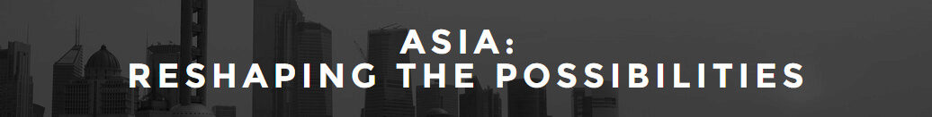 Asia: Reshaping the Possibilities