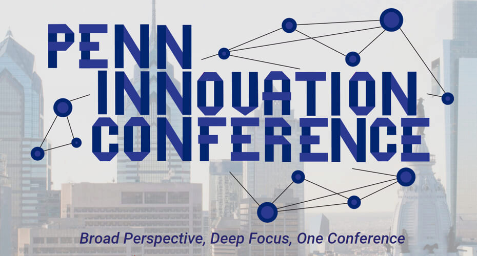 Penn Innovation Conference: Broad Perspective, Deep Focus, One Conference