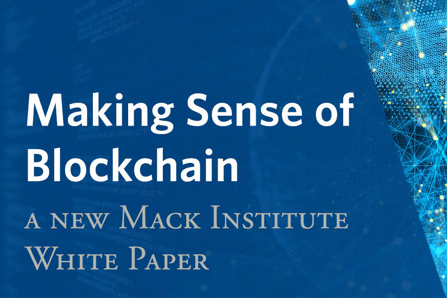 Making Sense of Blockchain: A New Mack Institute White Paper